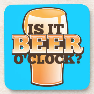 IS IT BEER O'CLOCK time related alcohol Coaster