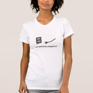Is it definitely plugged in? - Women T-shirt