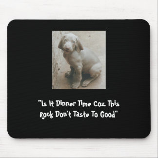 """""""Is It Dinner Time Coz This Rock Don't Taste To... Mouse Pad"""