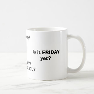 Is it FRIDAY yet?, FRIDAY????WHERE ARE YOU?, Is... Basic White Mug