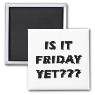 Is It Friday Yet Magnet