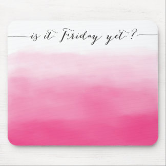 Is it Friday yet? - mousepad - ombre pink