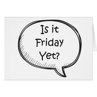 """""""Is It Friday Yet?"""" Novelty Greeting Card"""