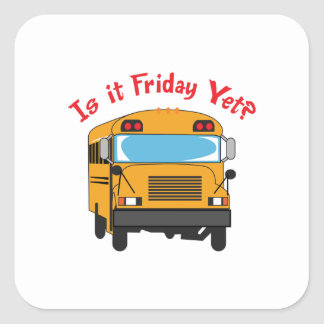 IS IT FRIDAY YET SQUARE STICKER