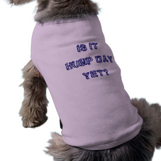 IS IT HUMP DAY YET DOGGIE T SHIRT