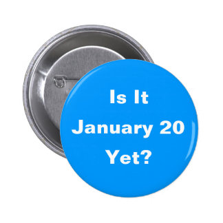 Is It January 20 Yet? Button