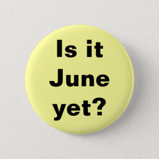 Is it June? Button