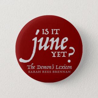 Is it June yet? *BUTTON* 6 Cm Round Badge
