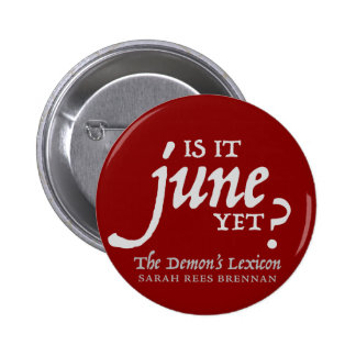 Is it June yet? *BUTTON* 6 Cm Round Badge