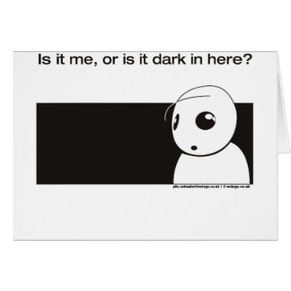 is it me or is it dark in here greeting card