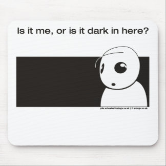 is it me or is it dark in here mousepads