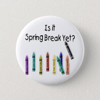 Is it Spring Break Yet? 6 Cm Round Badge