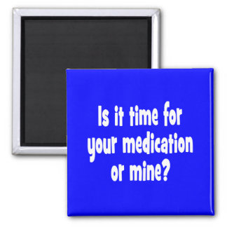 Is it time for your medication or mine? magnet