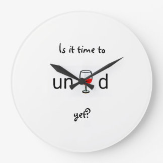 Is it time to unwind yet? large clock