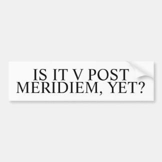 Is it V post meridiem, yet? Funny Latin Bumper Sticker