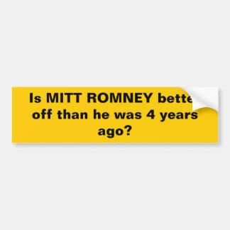 IS MITT ROMNEY BETTER OFF THAN HE WAS 4 YEARS AGO? BUMPER STICKER