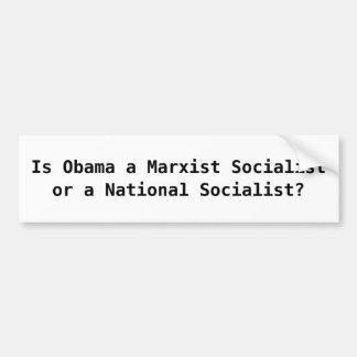 Is Obama a Marxist Socialistor a National Socia... Bumper Sticker