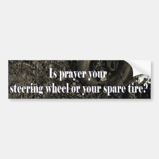 Is Prayer your steering wheel? Bumper Sticker