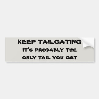 Is Tailgating the Only Tail You Get? Bumper Sticker