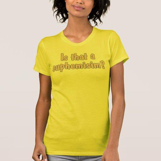 Is That a Euphemisim? T-shirt