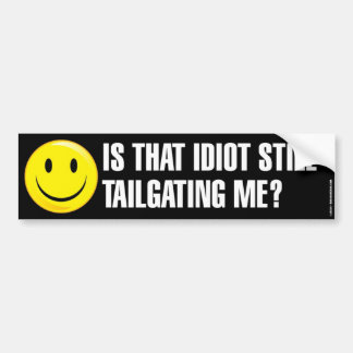 Is That Idiot Still Tailgating Me Bumpersticker Bumper Sticker