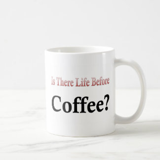 Is There Life Before Coffee Mug