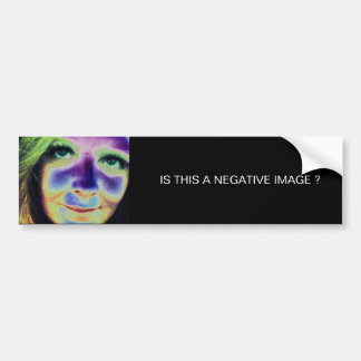 IS THIS A NEGATIVE IMAGE ? BUMPER STICKER