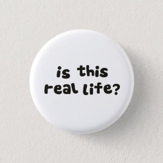 Is This Real Life?  Metaphysical Drunk 3 Cm Round Badge