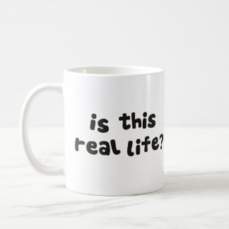 Is This Real Life?  Metaphysical Drunk Coffee Mug