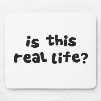 Is This Real Life?  Metaphysical Drunk Mouse Pad