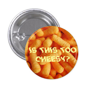 IS THIS TOO CHEESY 3 CM ROUND BADGE