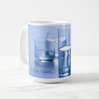 Is Your Glass... Coffee Mug