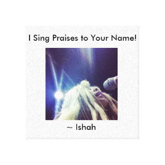Ishah Wright's I Sing Praises to Your Name Canvass Stretched Canvas Print
