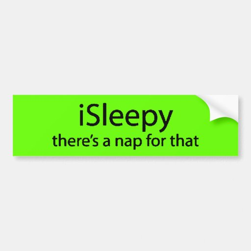 iSleepy theres nap for that funny sleepy insomnia Bumper Stickers