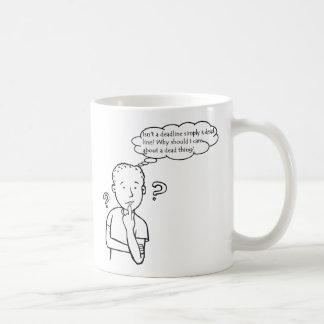 """Isn't a deadline simply a dead line?"" Coffee Mug"