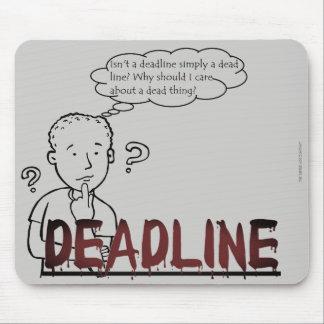 """Isn't a deadline simply a dead line?"" Mouse Pad"