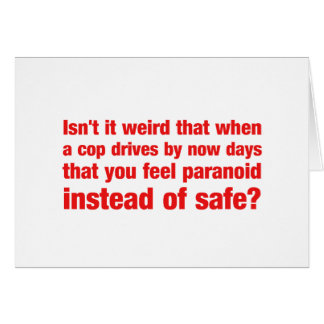 Isn't it weird that when a cop drives by you get.. card