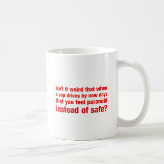 Isn't it weird that when a cop drives by you get.. coffee mug
