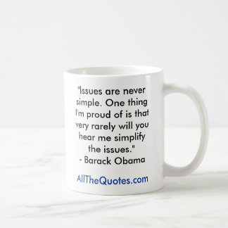 """Issues are never simple. One thing I'm proud o... Classic White Coffee Mug"