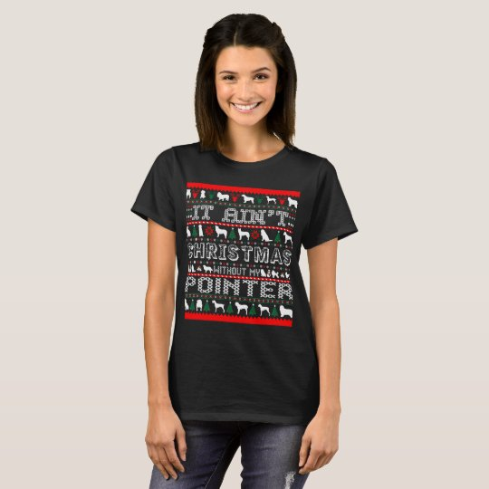 It Aint Christmas Without My Pointer T-Shirt