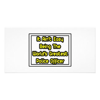 It Aint' Easy...World's Greatest Police Officer Photo Greeting Card