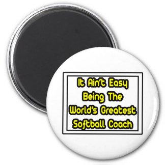 It Aint' Easy...World's Greatest Softball Coach Magnet