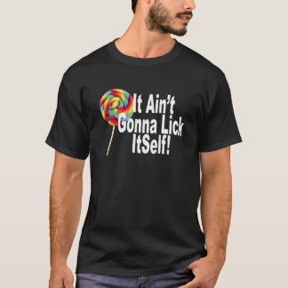 it aint gonna lick itself.png T-Shirt