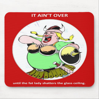 it-aint-over-until-the-fat-lady mouse pad