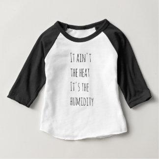 It ain't the heat it's the humidity baby T-Shirt