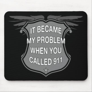 It Became My Problem When You Called 911 - Mousepa Mouse Pad