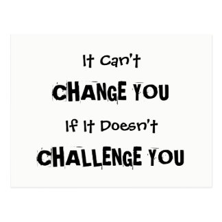 It Can't Change You If It Doesn't Challenge You Postcard