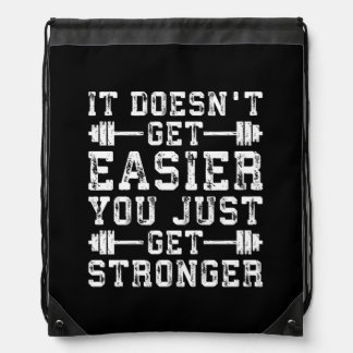 It Doesn't Get Easier, You Just Get Stronger - Gym Drawstring Bag