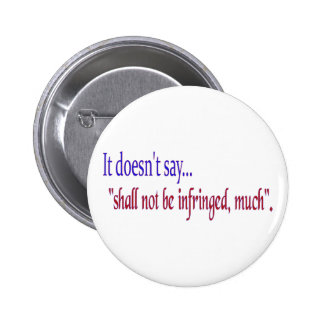 """It doesn't say... """"Shall be infringed, much"""" 6 Cm Round Badge"""