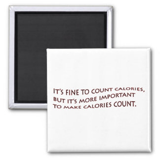 It fine to count calories... square magnet